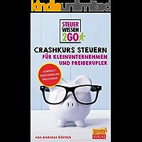 Steuerwissen2go: Crashkurs Steuern für Kleinunternehmen und Freiberufler: Steuertipps kompakt, praxisnah und verständlich (German Edition)