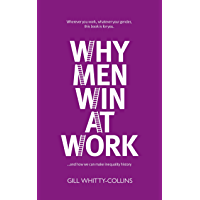 Why Men Win at Work: … and How to Make Inequality History (English Edition)