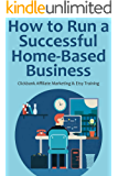 How to Run a Successful Home-Based Business (2016): Clickbank Affiliate Marketing & Etsy Training (2 in 1 bundle) (English Edition)