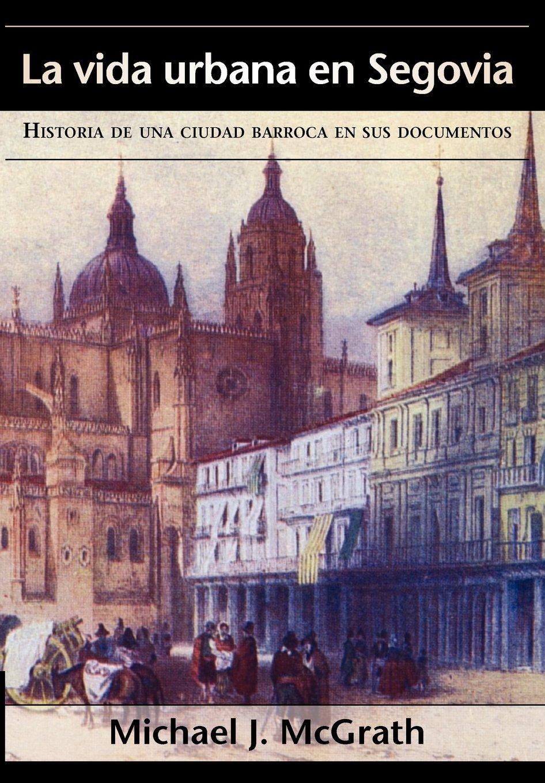 Read Online La Vida Urbana En Segovia (Juan de La Cuesta--Hispanic Monographs) (Spanish Edition) pdf epub