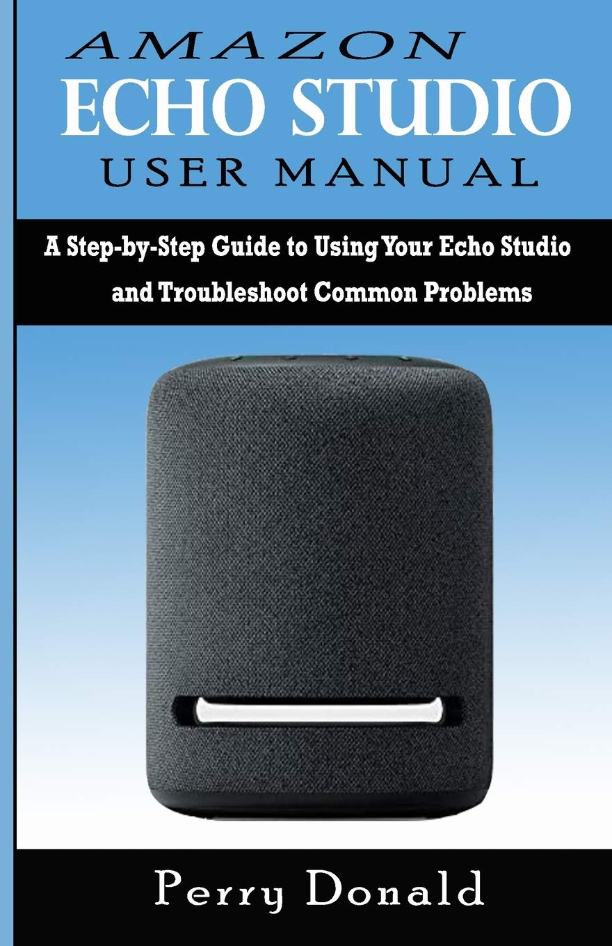 AMAZON ECHO STUDIO USER MANUAL: A Step-by-Step Guide to Using Your
