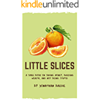 Little Slices: A Small Book on Saving Money, Building Wealth, and Not Being Stupid