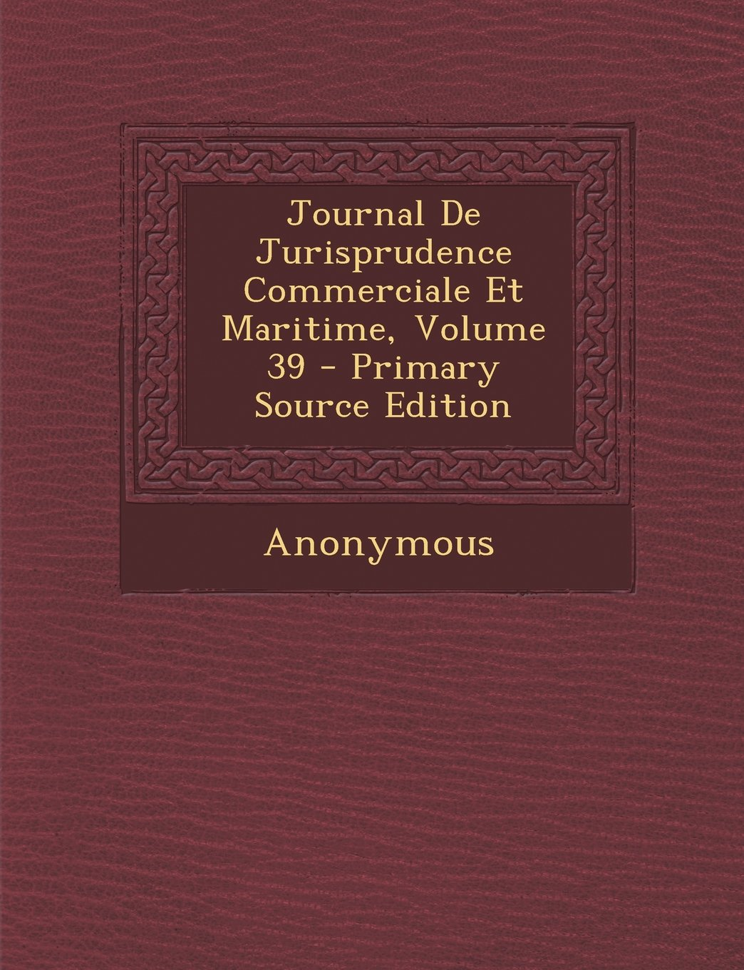 Journal De Jurisprudence Commerciale Et Maritime, Volume 39 - Primary Source Edition (French Edition) ebook