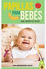 PAPILLAS PARA BEBÉS: ¡+140 RECETAS DE PAPILLAS, PURES Y COMIDAS PARA BEBÉS! (Spanish Edition) Kindle Edition