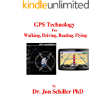 GPS Technology For Walking, Driving, Boating, Flying (English Edition)