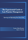 The Experiential Guide to Law Practice Management: Opening and Operating Your Own Firm