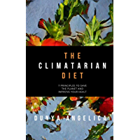 The climatarian diet: 7 principles to save the planet while improving your health (English Edition)