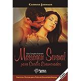 Massagem Sensual para Casais Enamorados (8a. Edição): Exercícios e técnicas para a prática da sensualidade amorosa