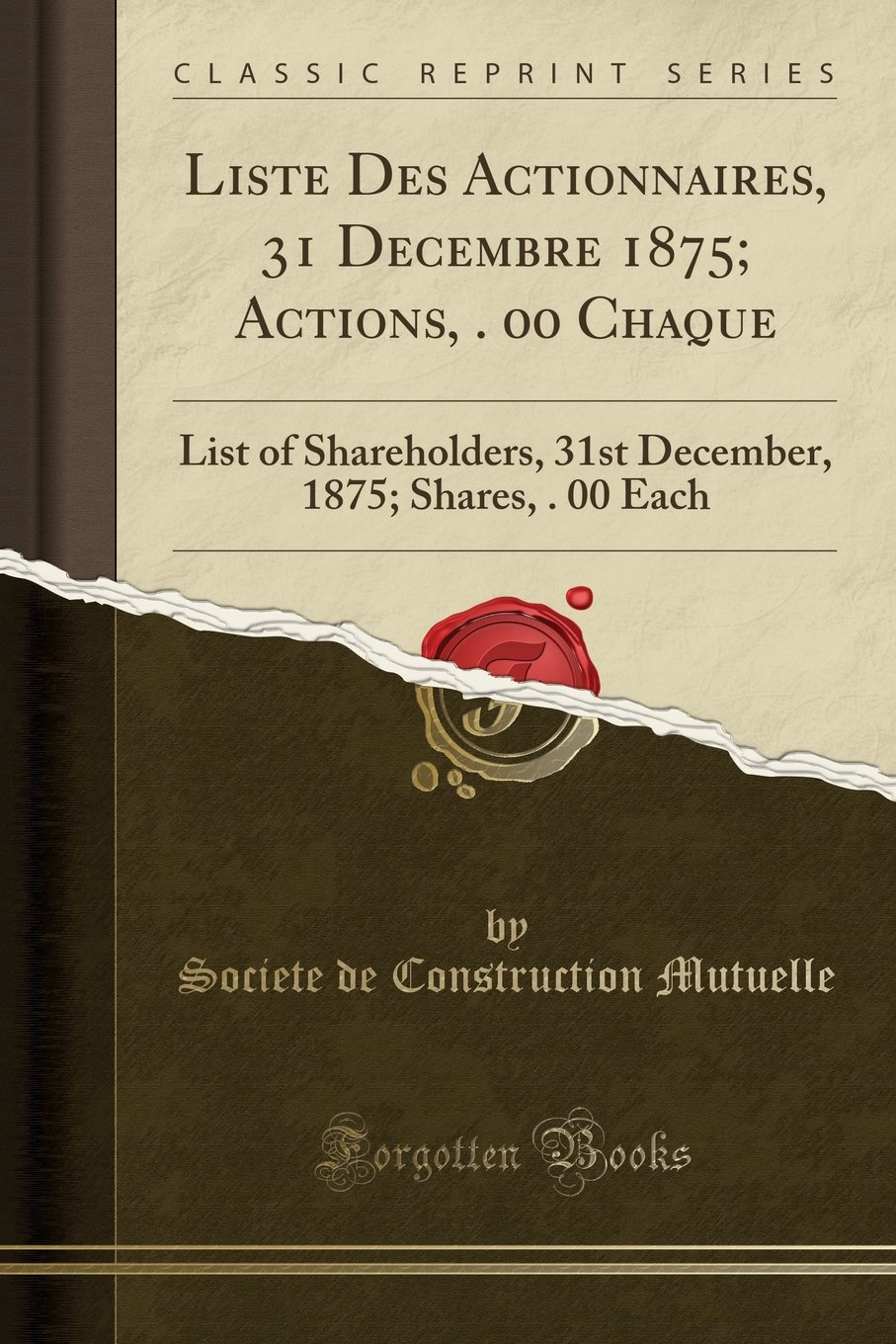 Read Online Liste Des Actionnaires, 31 Decembre 1875; Actions, $100. 00 Chaque: List of Shareholders, 31st December, 1875; Shares, $100. 00 Each (Classic Reprint) ebook