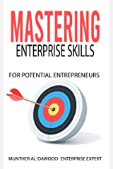 Mastering Enterprise Skills For Potential Entrepreneurs: A comprehensive guide for understanding the enterprise skills, processes and tools to succeed in business. Kindle Edition