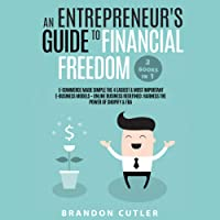 An Entrepreneur's Guide to Financial Freedom (2 Books in 1): E-Commerce Made Simple: The 4 Easiest & Most Important E-Business Models + Online Business Redefined: Harness the Power of Shopify & FBA