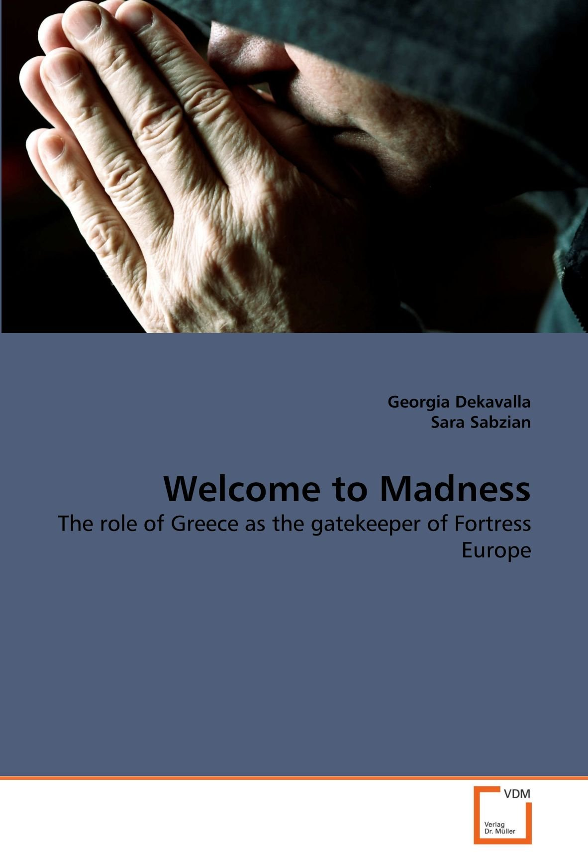Read Online Welcome to Madness: The role of Greece as the gatekeeper of Fortress Europe pdf epub