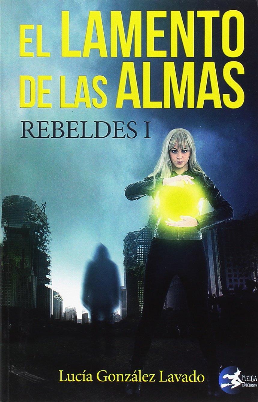 El lamento de las almas: Rebeldes 1: Amazon.es: Lucía Gonzalez Lavado: Libros