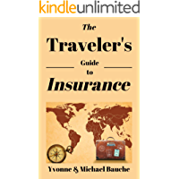 The Travelers Guide to Travel Insurance: Travel Smarter, Pay Less, Get the Right Coverage (The Savvy Traveler Series Book 1)