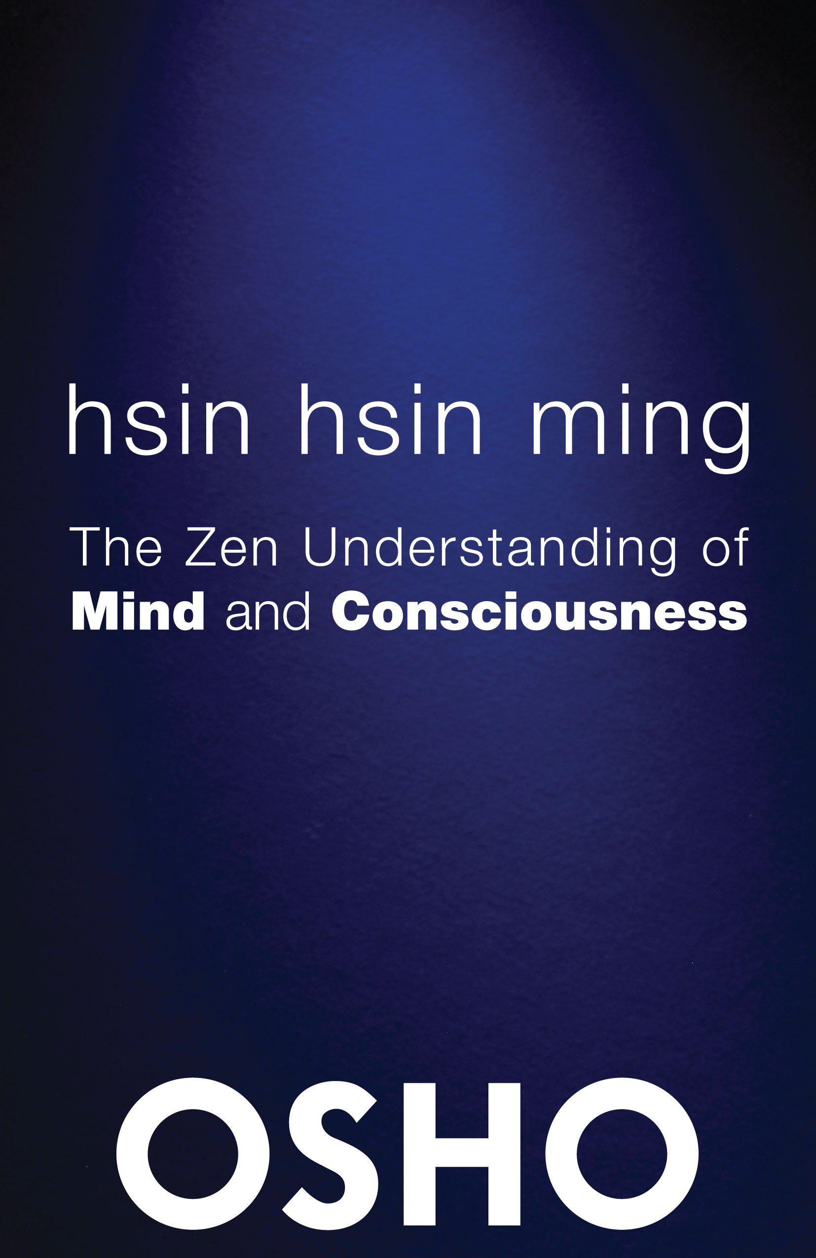 Read Online Hsin Hsin Ming: The Zen Understanding of Mind and Consciousness (OSHO Classics) ebook