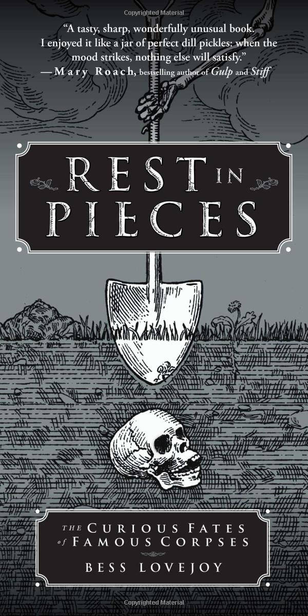 Download Rest in Pieces: The Curious Fates of Famous Corpses PDF
