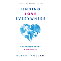 Finding Love Everywhere: 67 1/2 Wisdom Poems and Meditations (English Edition)
