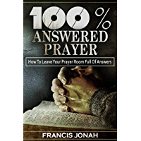 100% Answered Prayer: How To Leave Your Prayer Room Full Of Answers (Prayer Works Book 1) (English Edition)