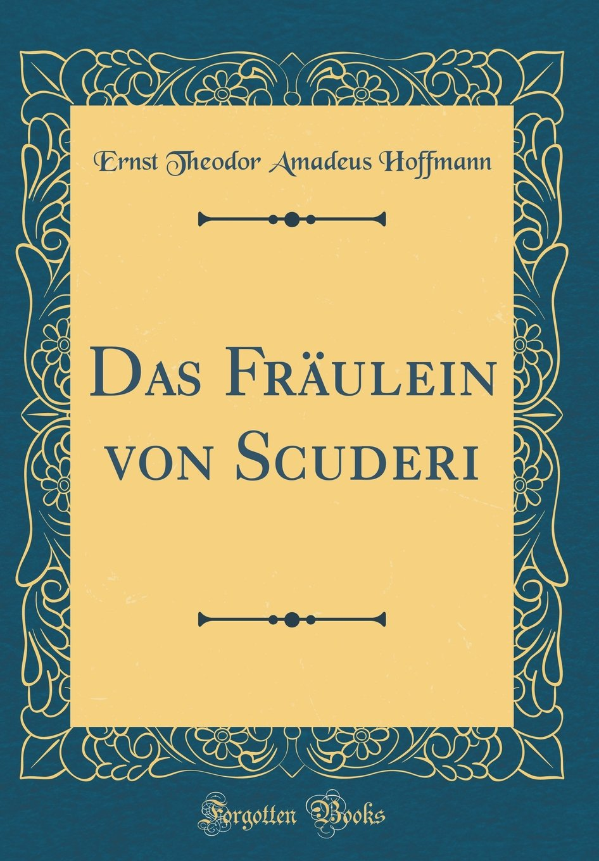 Das Fräulein von Scuderi (Classic Reprint)