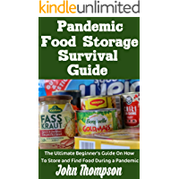 Pandemic Food Storage Survival Guide : The Ultimate Beginner's Guide On How To Store and Find Food During A Pandemic