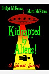 Kidnapped by Aliens! - A Short Story Kindle Edition