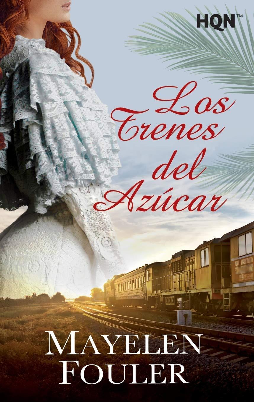 LOS TRENES DEL AZÚCAR (HQN): Amazon.es: Fouler, Mayelen: Libros