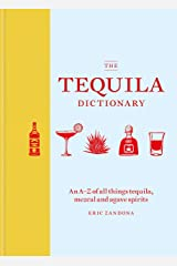 The Tequila Dictionary: An A–Z of all things tequila, mezcal and agave spirits Kindle Edition