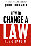 How to Change a Law: The Intelligent Consumer's 7-Step Guide. Improve Your Community, Influence Your Country, Impact the World. (English Edition)