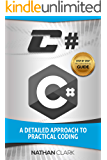 C#: A Detailed Approach to Practical Coding (Step-By-Step C# Book 2)