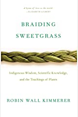 Braiding Sweetgrass: Indigenous Wisdom, Scientific Knowledge and the Teachings of Plants Kindle Edition