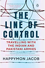 The Line of Control: Travelling with the Indian and Pakistani Armies Kindle Edition