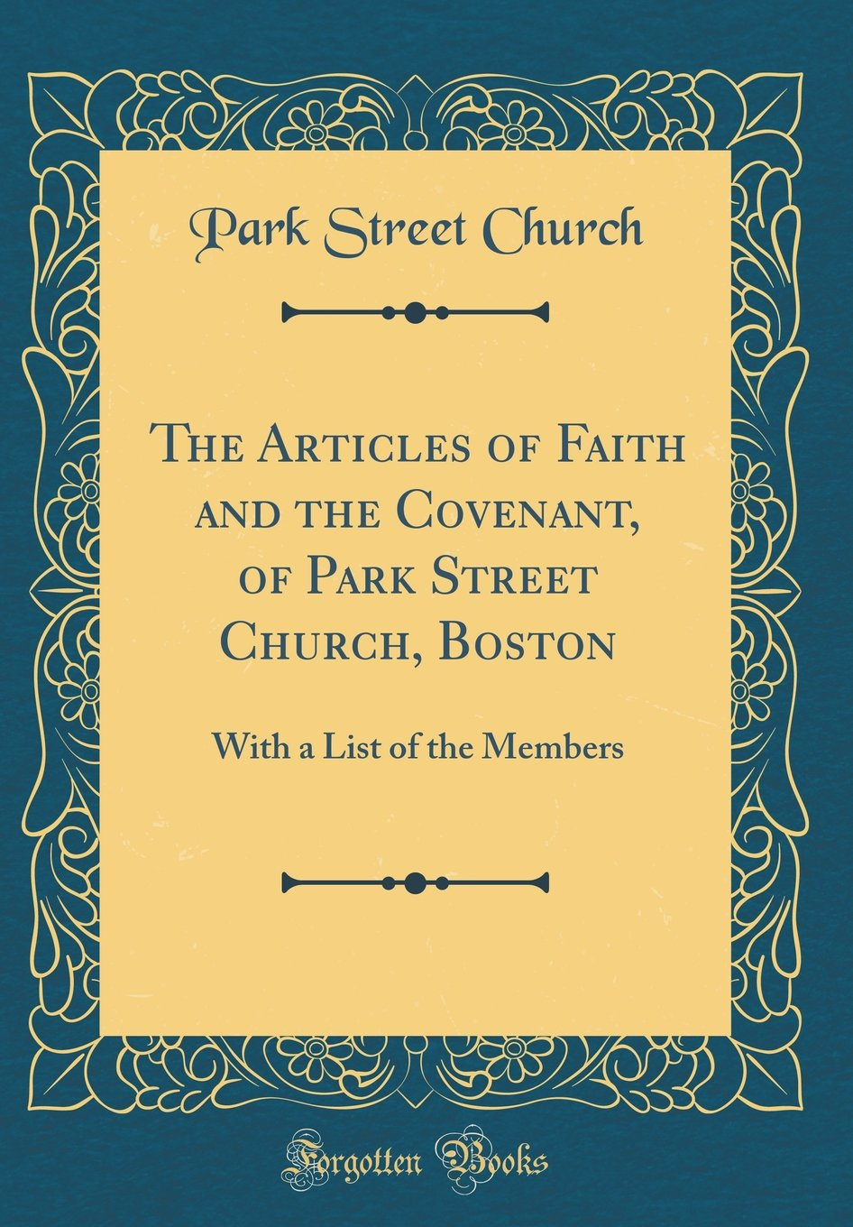 Download The Articles of Faith and the Covenant, of Park Street Church, Boston: With a List of the Members (Classic Reprint) PDF