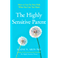 The Highly Sensitive Parent: How to care for your kids when you care too much (English Edition)