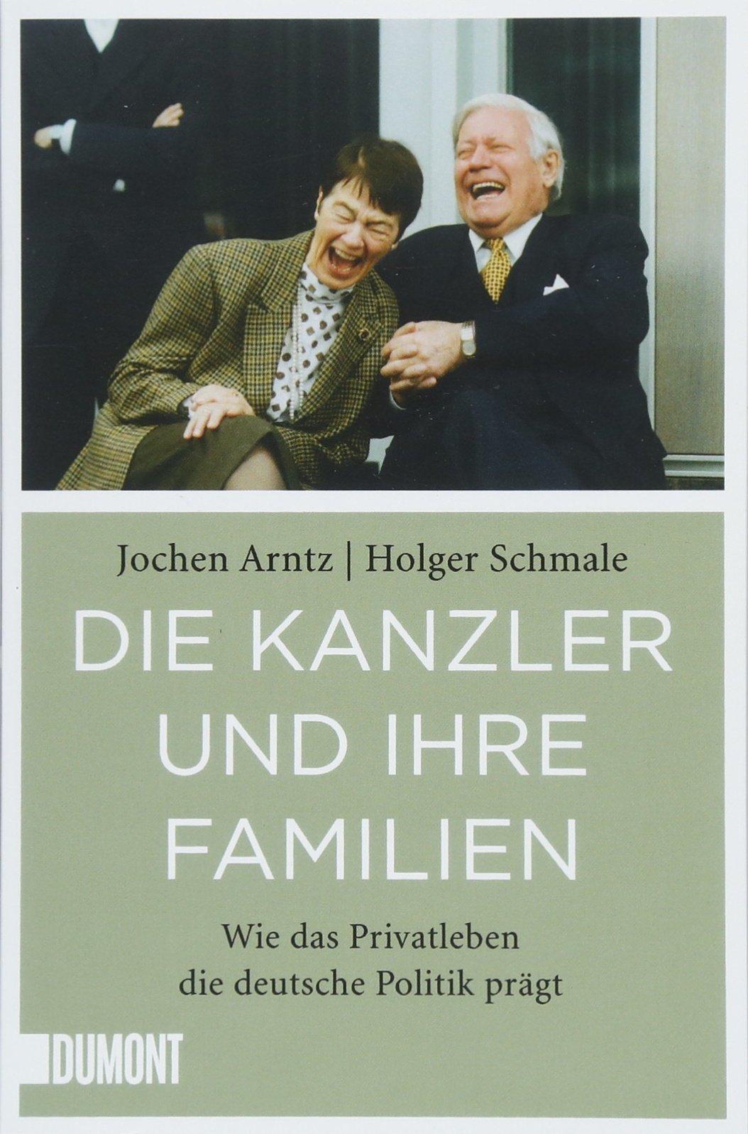 Die Kanzler und ihre Familien: Wie das Privatleben die deutsche Politik prägt (Taschenbücher)