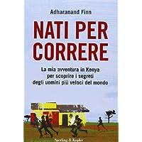 Nati per correre. La mia avventura in Kenya per scoprire i segreti degli uomini più veloci del mondo