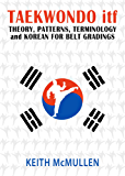 TAEKWONDO itf: Theory, patterns, terminology and Korean for belt gradings