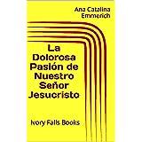 La Dolorosa Pasión de Nuestro Señor Jesucristo: Ivory Falls Books