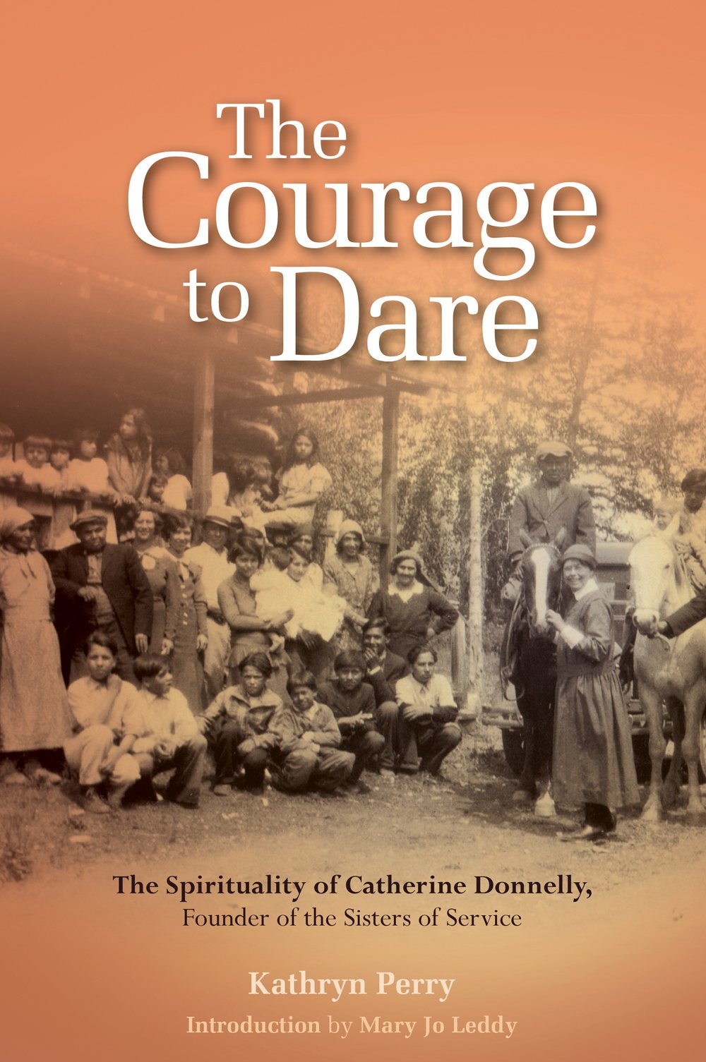 Download The Courage to Dare: The Spirituality of Catherine Donnelly, Founder of the Sisters of Service pdf