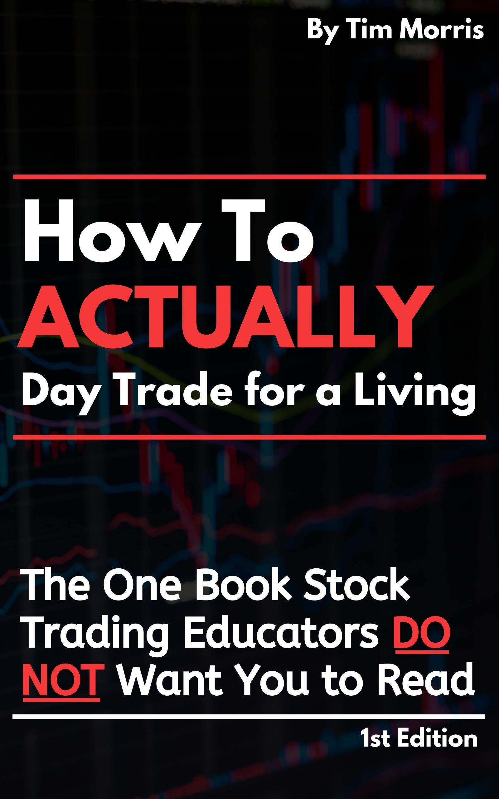How To Actually Day Trade For A Living  The One Book Stock Trading Educators Do Not Want You To Read  English Edition