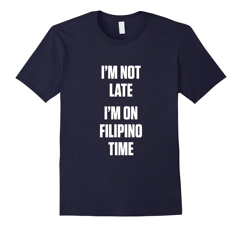 I'm not late i'm on filipino time Shirts-FL