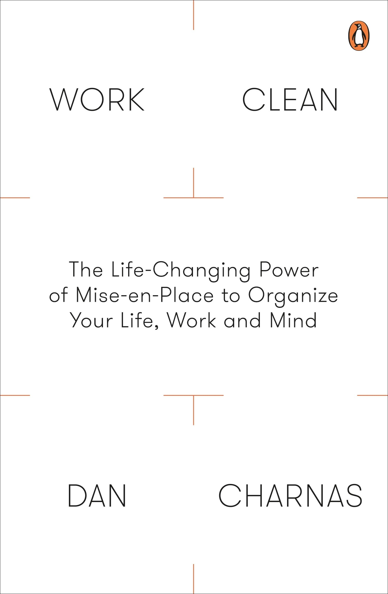 Work Clean: The Life-Changing Power of Mise-En-Place to Organize Your Life, Work and Mind pdf epub