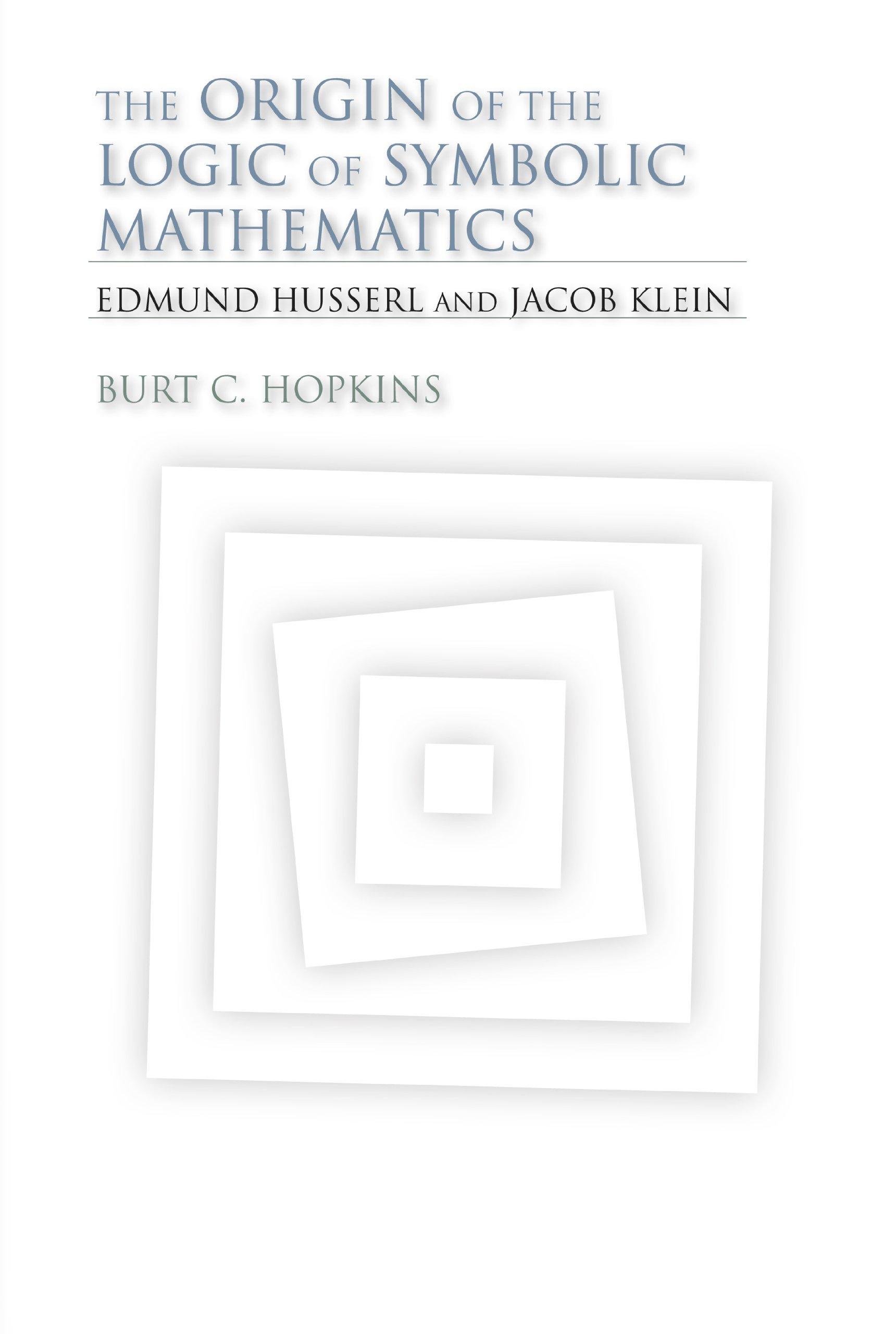 The Origin Of The Logic Of Symbolic Mathematics Edmund Husserl And
