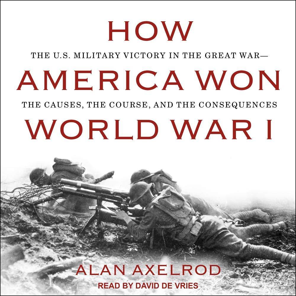 How America Won World War I: Alan Axelrod, David de Vries