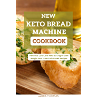 New Keto Bread Machine Cookbook: Delicious low carb keto baking to loss weight fast. low-carb bread recipes