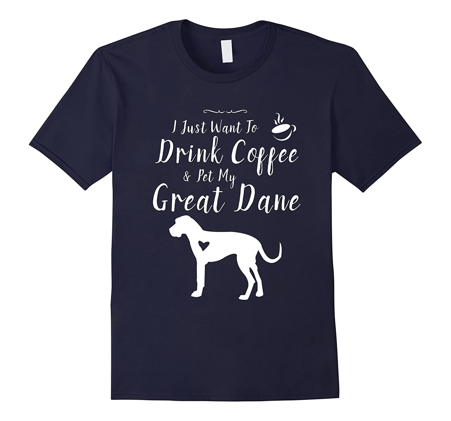 I Just Want To Drink Coffee & Pet My Great Dane - tshirt-Art