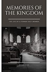 Memories of the Kingdom: Story of a former member of a Pentecostal sect Kindle Edition