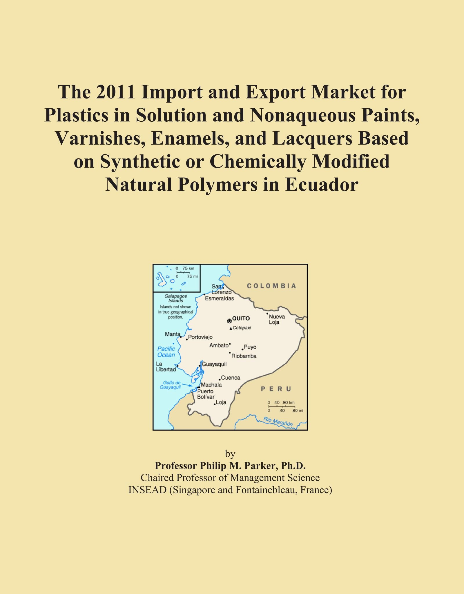 The 2011 Import and Export Market for Plastics in Solution and Nonaqueous Paints, Varnishes, Enamels, and Lacquers Based on Synthetic or Chemically Modified Natural Polymers in Ecuador pdf epub