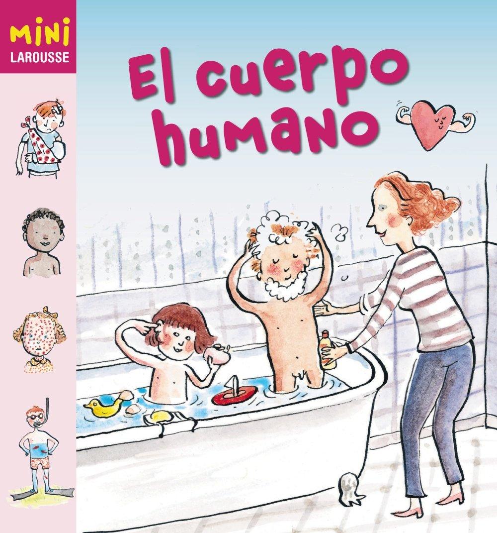 El cuerpo humano Larousse - Infantil / Juvenil - Castellano - A Partir De 5/6  Años - Colección Mini Larousse: Amazon.es: Aa.Vv.: Libros