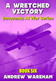 A Wretched Victory (Innocents At War Series,  Book 6)