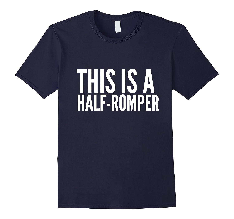 This Is A Half-Romper Funny Summer T-Shirt-Vaci